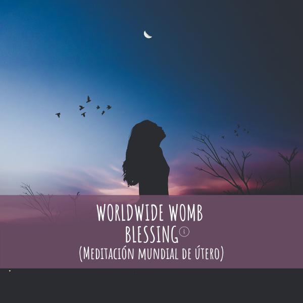 Circulo de Meditación: Bendición Munidal de Útero – Sanación del Linaje Materno